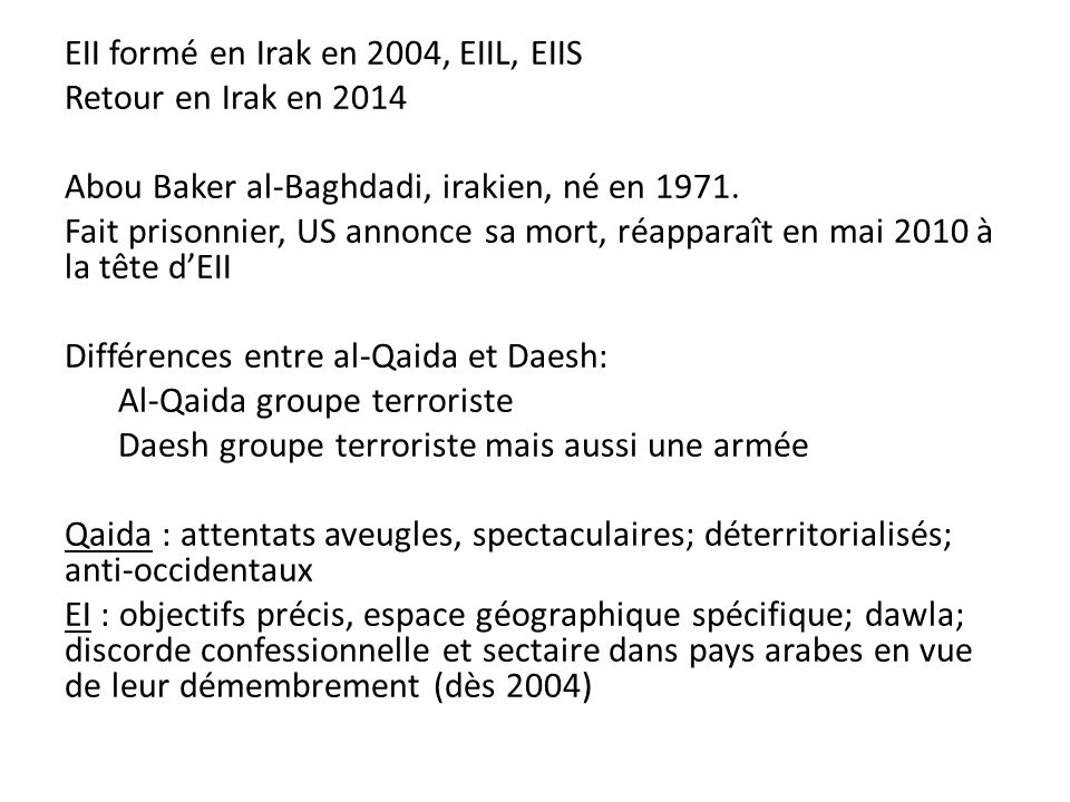 EII formé en Irak en 2004, EIIL, EIIS Retour en Irak en 2014 Abou Baker al-Baghdadi, irakien, né en 1971. Fait prisonnier, US annonce sa mort, réappar