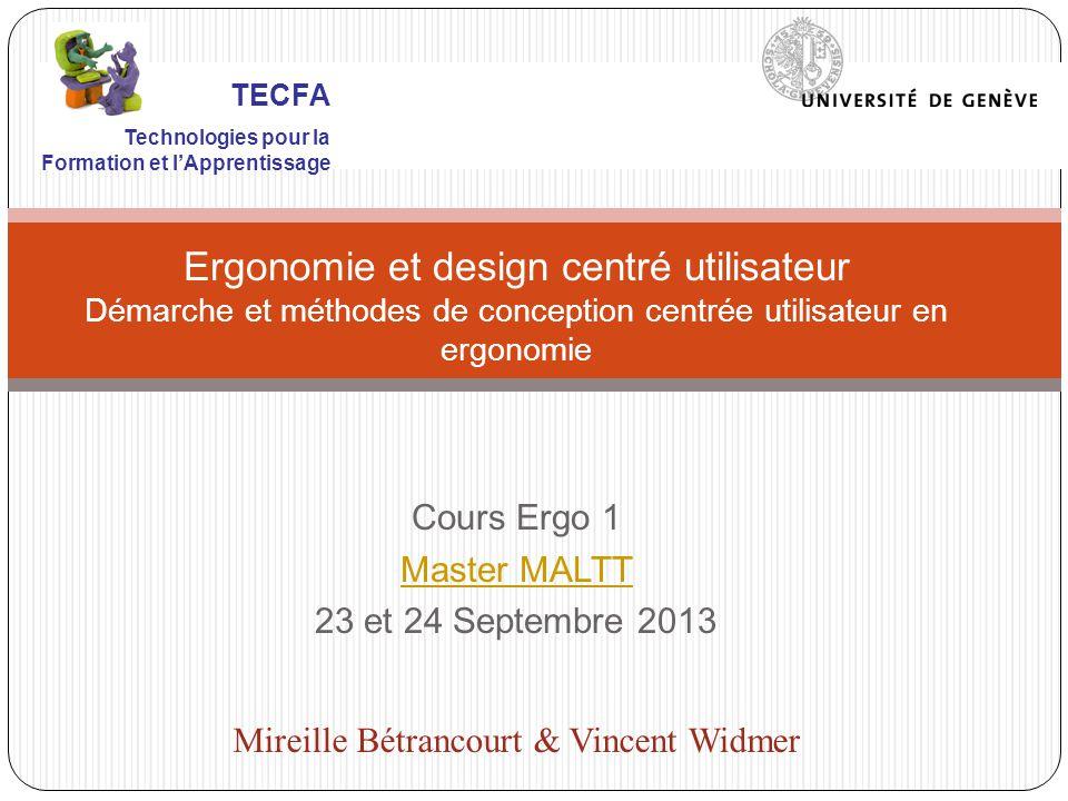 Cours Ergo 1 Master MALTT 23 et 24 Septembre 2013 Ergonomie et design centré utilisateur Démarche et méthodes de conception centrée utilisateur en erg