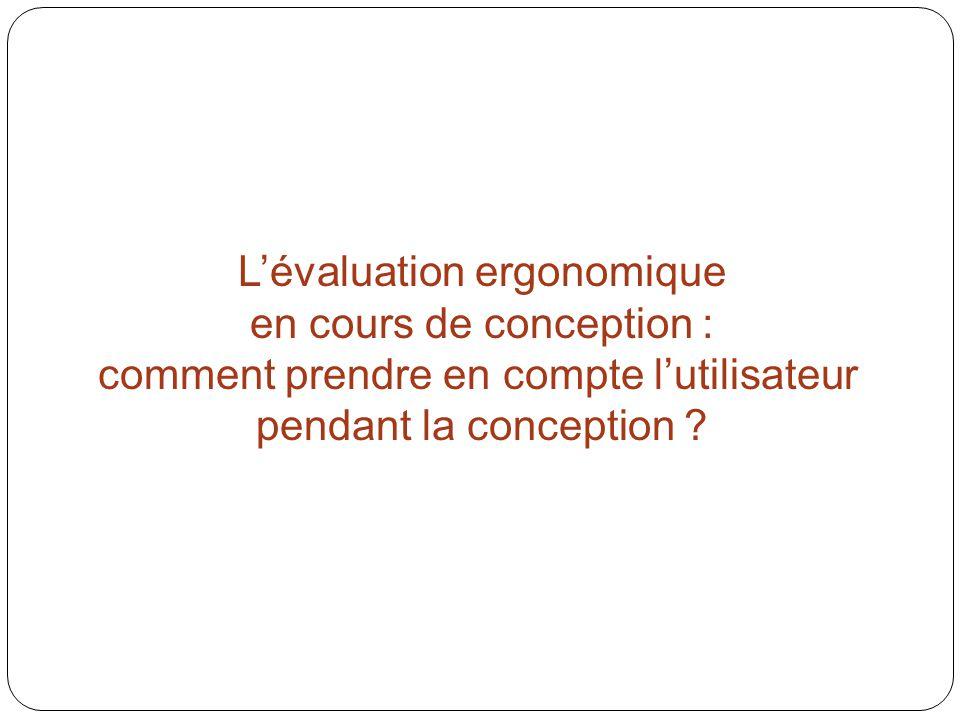 L'évaluation ergonomique en cours de conception : comment prendre en compte l'utilisateur pendant la conception ?