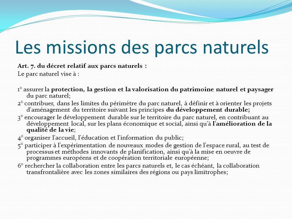 Les missions des parcs naturels Art. 7. du décret relatif aux parcs naturels : Le parc naturel vise à : 1° assurer la protection, la gestion et la val
