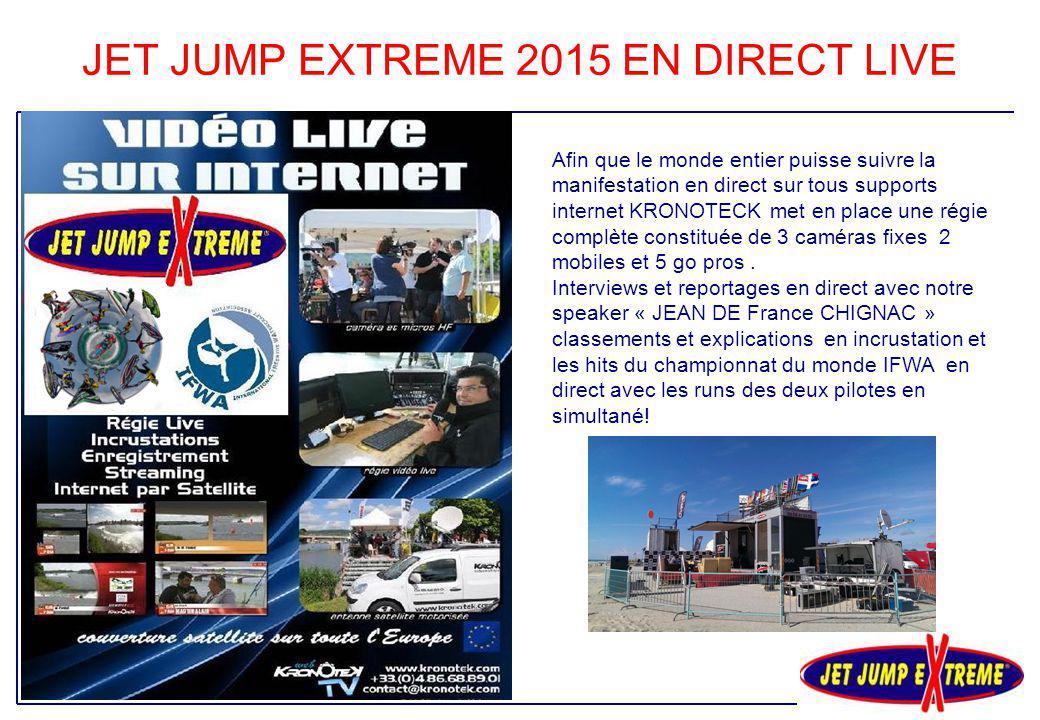 JET JUMP EXTREME 2015 EN DIRECT LIVE Afin que le monde entier puisse suivre la manifestation en direct sur tous supports internet KRONOTECK met en pla