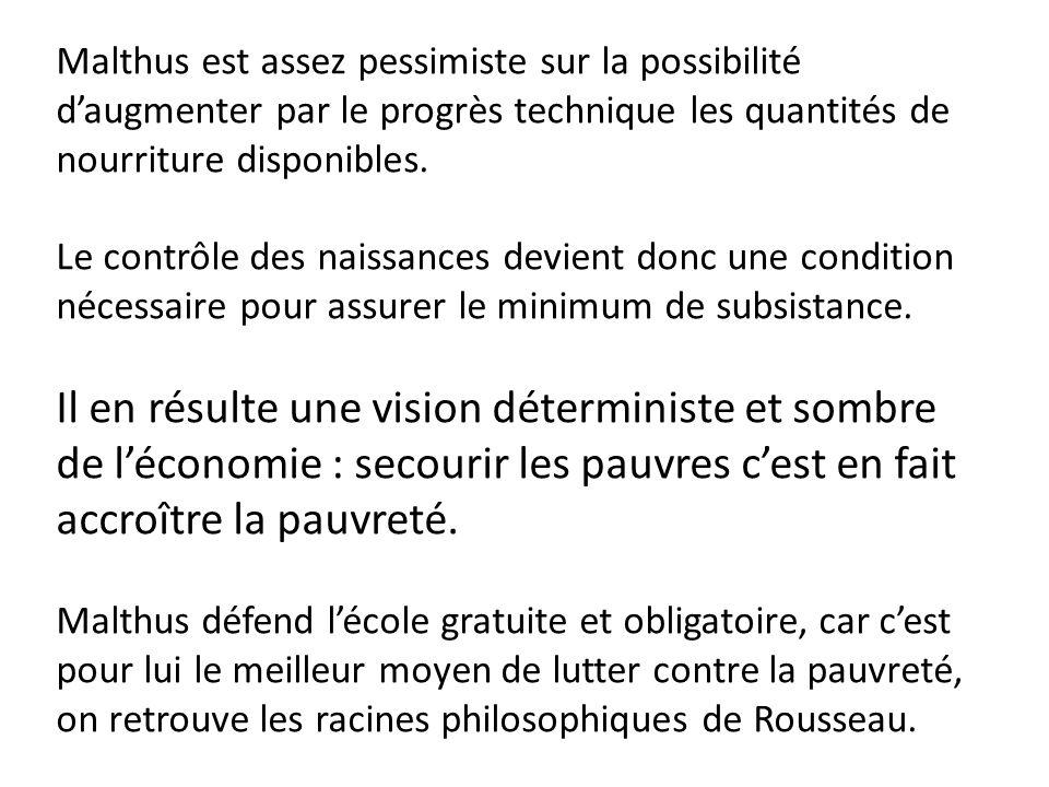 Malthus est assez pessimiste sur la possibilité d'augmenter par le progrès technique les quantités de nourriture disponibles. Le contrôle des naissanc