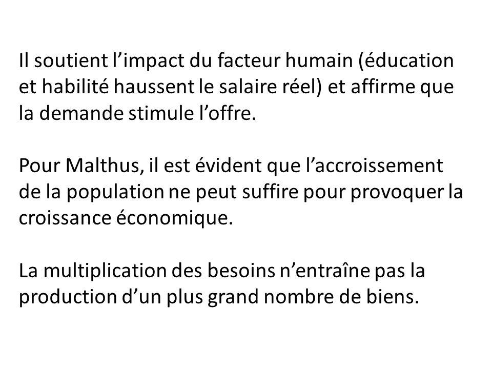 Il soutient l'impact du facteur humain (éducation et habilité haussent le salaire réel) et affirme que la demande stimule l'offre. Pour Malthus, il es