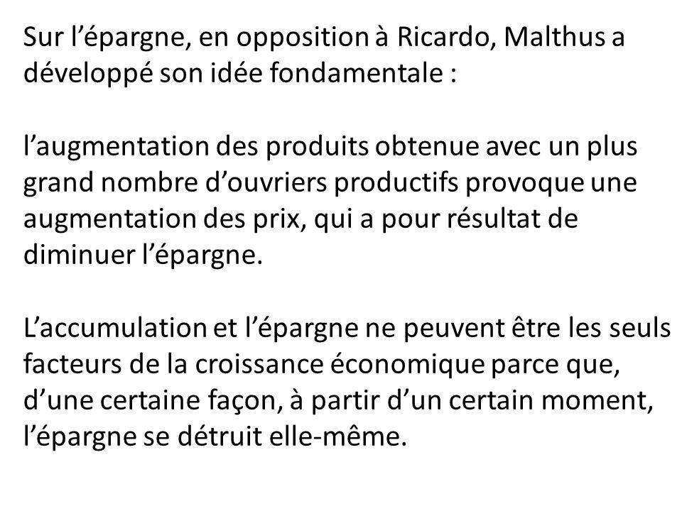 Sur l'épargne, en opposition à Ricardo, Malthus a développé son idée fondamentale : l'augmentation des produits obtenue avec un plus grand nombre d'ou