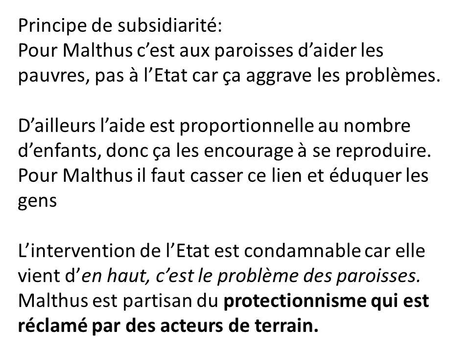 Principe de subsidiarité: Pour Malthus c'est aux paroisses d'aider les pauvres, pas à l'Etat car ça aggrave les problèmes. D'ailleurs l'aide est propo