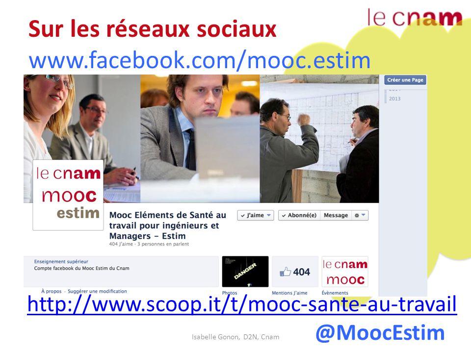 Sur les réseaux sociaux www.facebook.com/mooc.estim Isabelle Gonon, D2N, Cnam @MoocEstim http://www.scoop.it/t/mooc-sante-au-travail