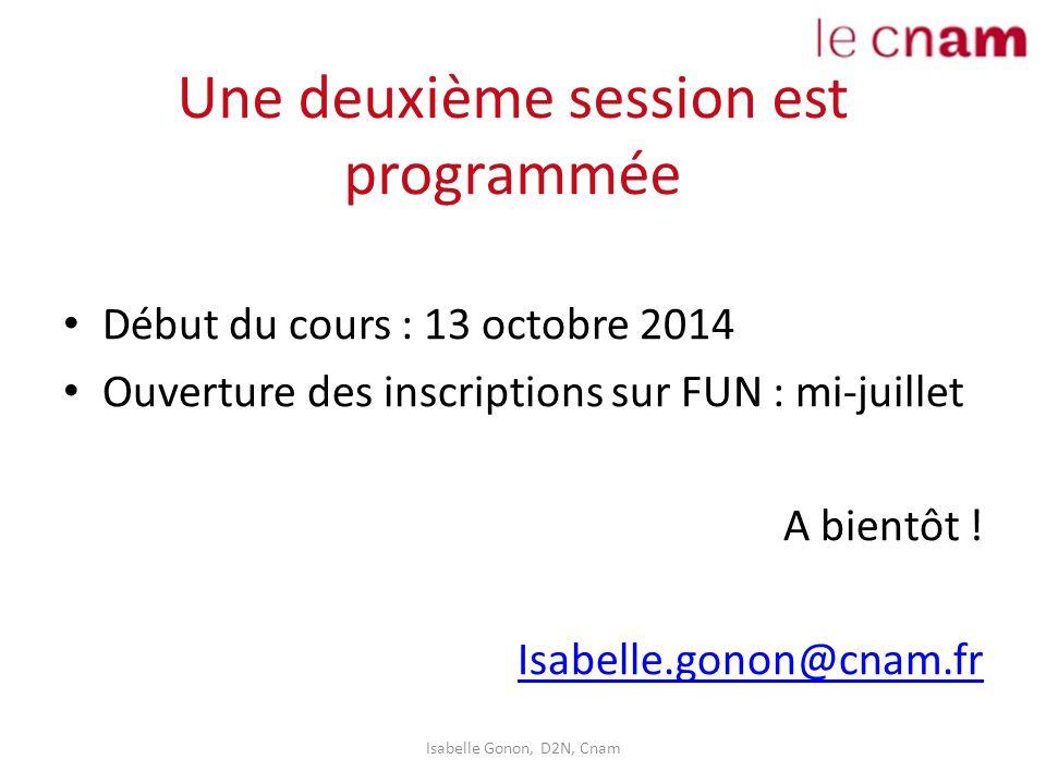 Une deuxième session est programmée Début du cours : 13 octobre 2014 Ouverture des inscriptions sur FUN : mi-juillet A bientôt ! Isabelle.gonon@cnam.f