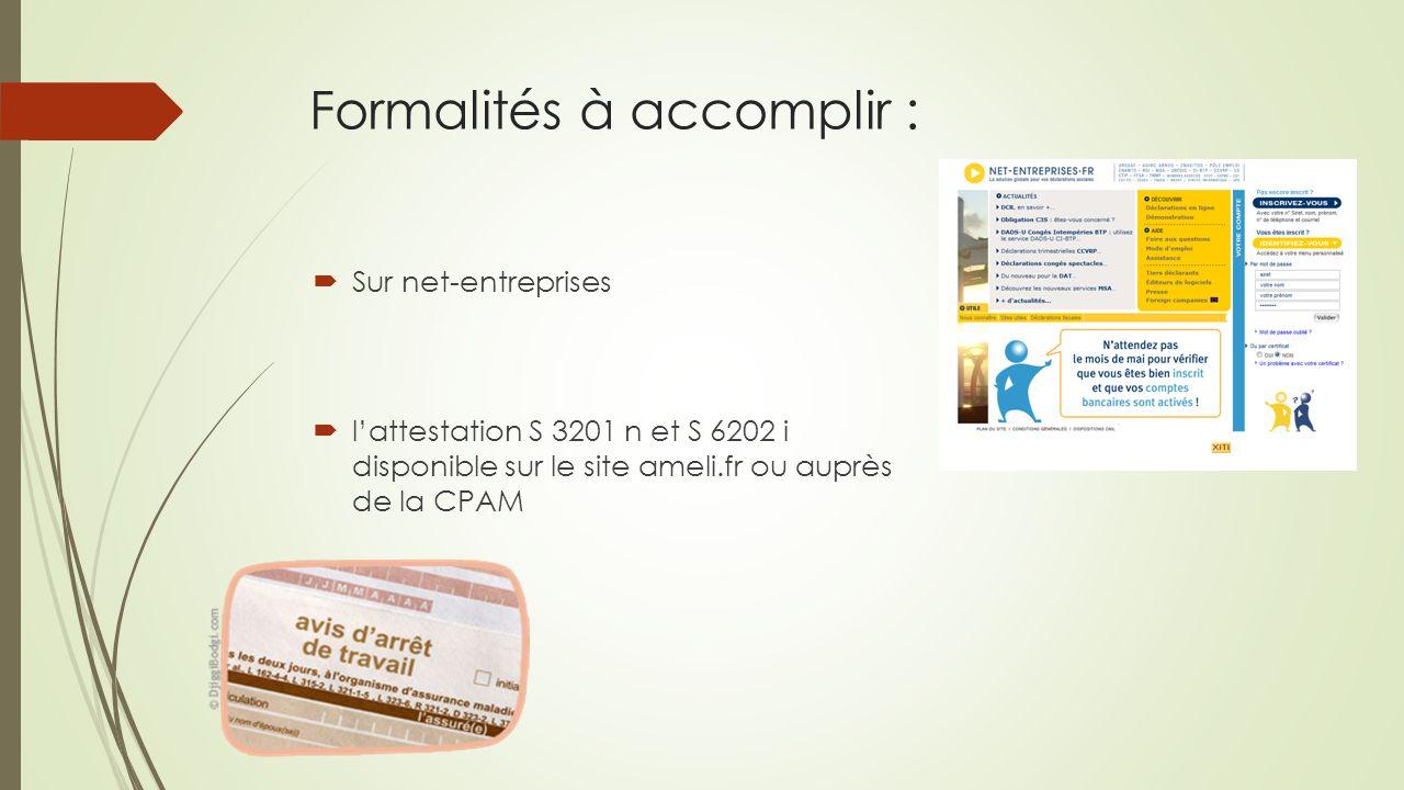 Formalités à accomplir :  Sur net-entreprises  l'attestation S 3201 n et S 6202 i disponible sur le site ameli.fr ou auprès de la CPAM