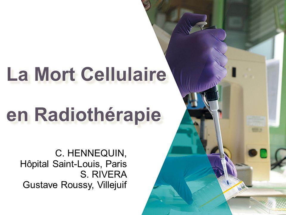 Mort cellulaire: Définition Mort cellulaire ou mort clonogénique: perte de la capacité proliférative Effet recherché en radiothérapie Tests clonogéniques