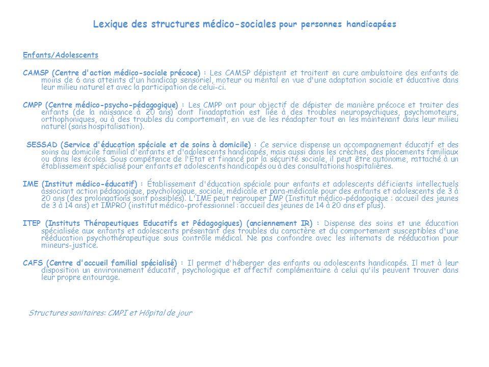 Lexique des structures médico-sociales pour personnes handicapées Enfants/Adolescents CAMSP (Centre d'action médico-sociale précoce) : Les CAMSP dépis