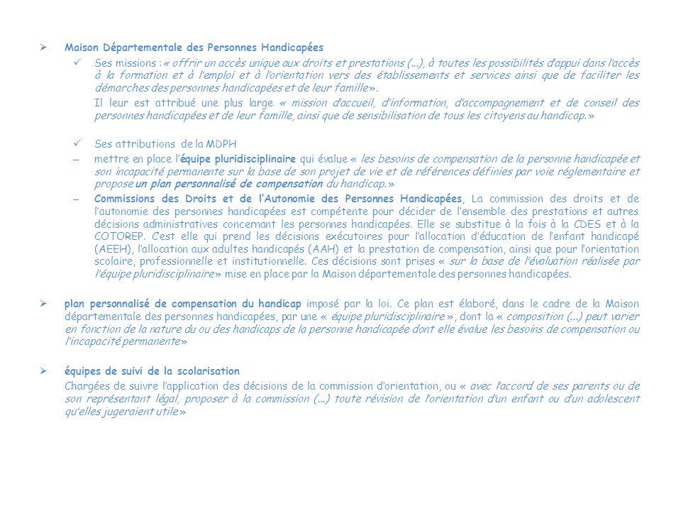  Maison Départementale des Personnes Handicapées Ses missions :« offrir un accès unique aux droits et prestations (...), à toutes les possibilités d'