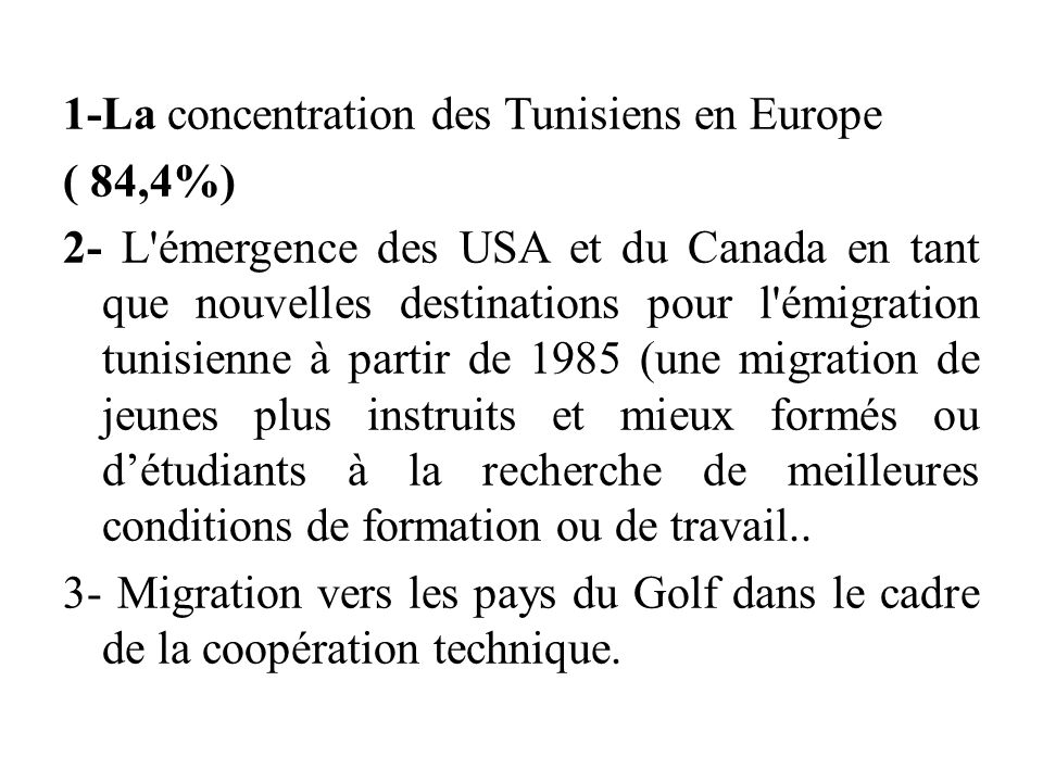 Changement du profil de la diaspora tunisienne Depuis la fin des années 1980, la structure sociodémographique de la diaspora a commencé à changer: -Rajeunissement -Présence de la famille et féminisation -De nouvelles qualifications