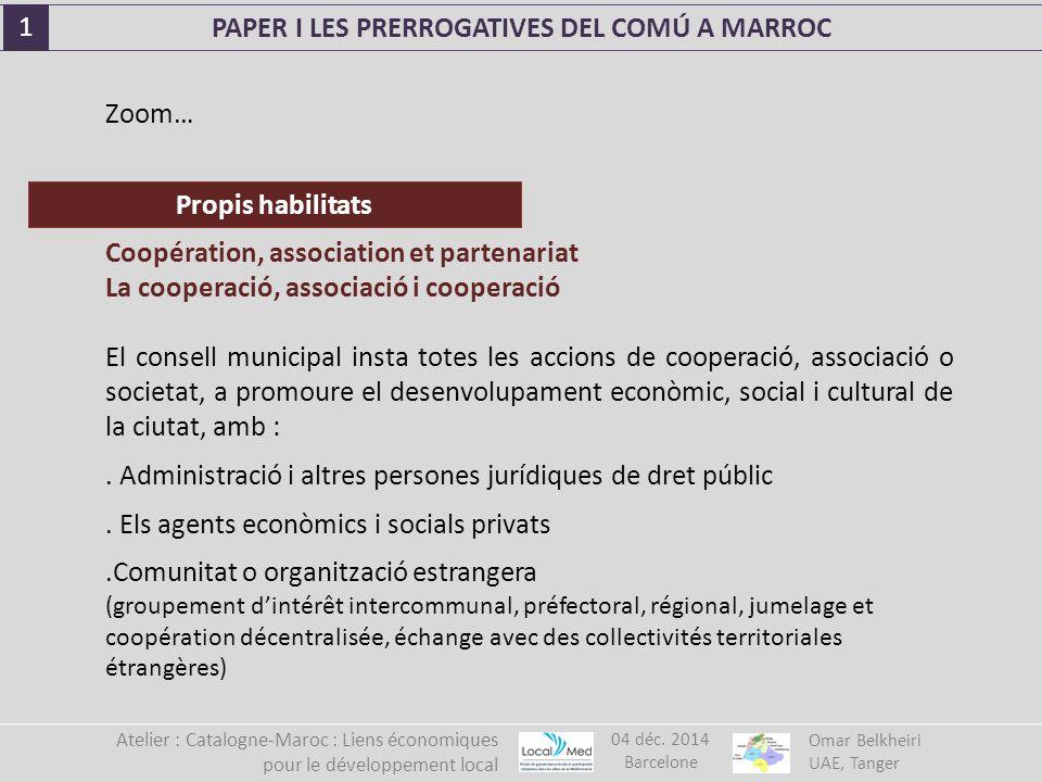 Coopération, association et partenariat La cooperació, associació i cooperació El consell municipal insta totes les accions de cooperació, associació o societat, a promoure el desenvolupament econòmic, social i cultural de la ciutat, amb :.