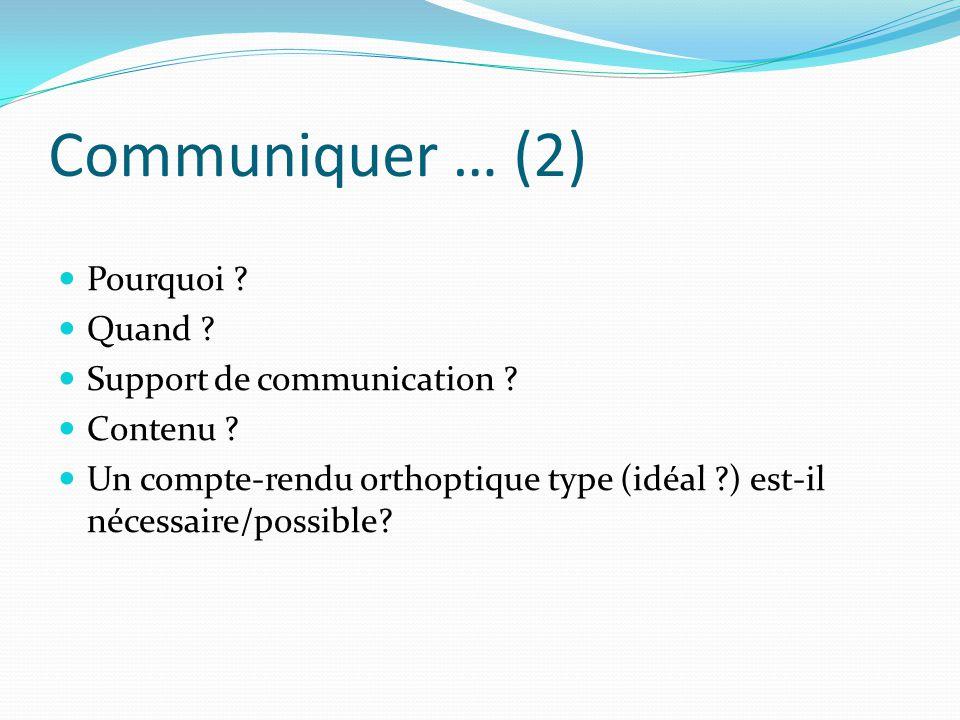 Communiquer … (2) Pourquoi ? Quand ? Support de communication ? Contenu ? Un compte-rendu orthoptique type (idéal ?) est-il nécessaire/possible?