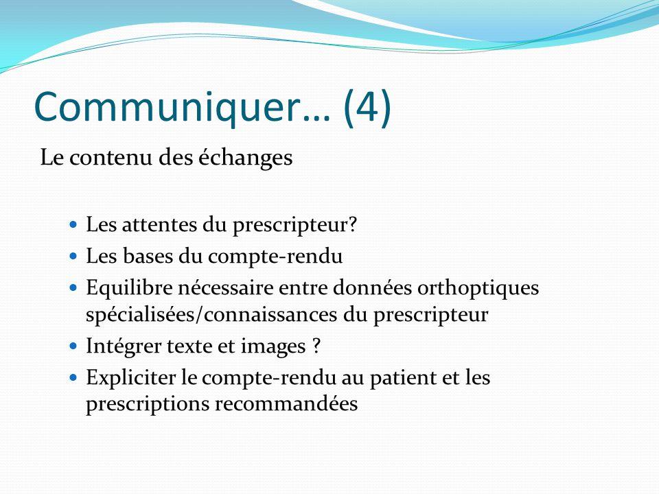 Communiquer… (4) Le contenu des échanges Les attentes du prescripteur? Les bases du compte-rendu Equilibre nécessaire entre données orthoptiques spéci