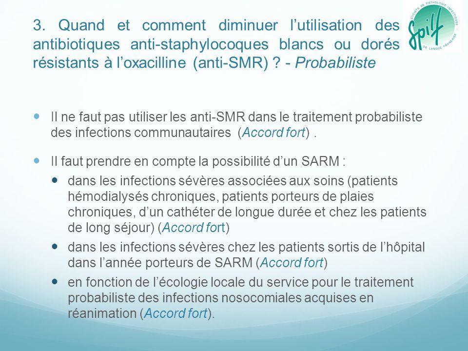 3. Quand et comment diminuer l'utilisation des antibiotiques anti-staphylocoques blancs ou dorés résistants à l'oxacilline (anti-SMR) ? - Probabiliste