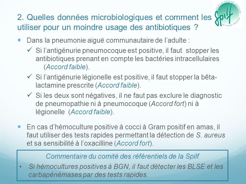 Dans la pneumonie aiguë communautaire de l'adulte : Si l'antigénurie pneumocoque est positive, il faut stopper les antibiotiques prenant en compte les