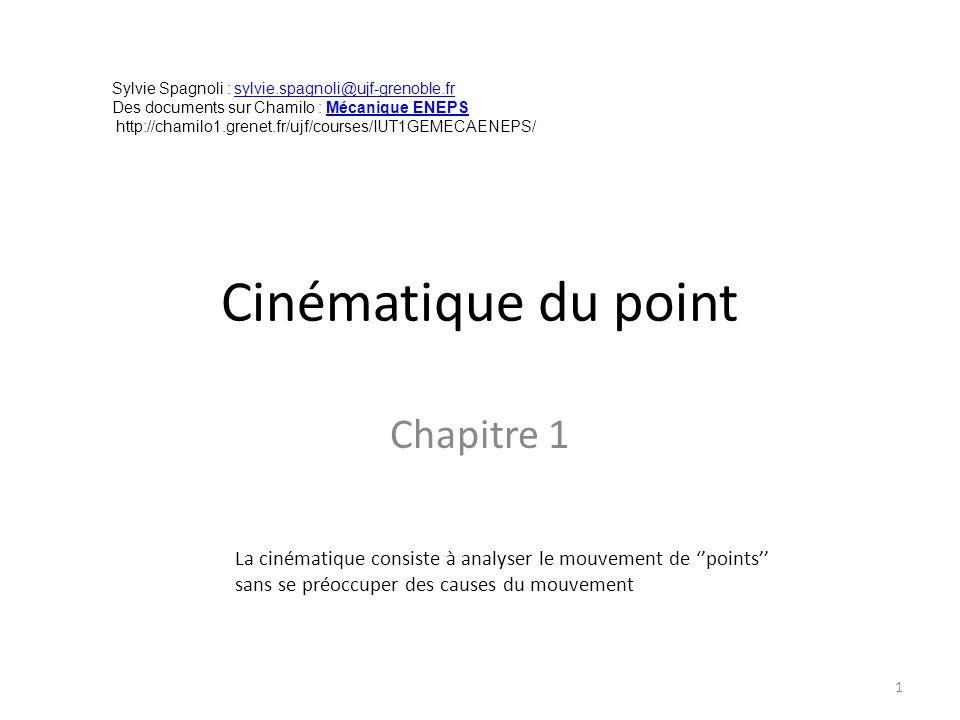 Cinématique du point Chapitre 1 1 La cinématique consiste à analyser le mouvement de ''points'' sans se préoccuper des causes du mouvement Sylvie Spag