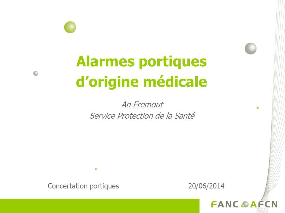Alarmes portiques d'origine médicale An Fremout Service Protection de la Santé Concertation portiques20/06/2014