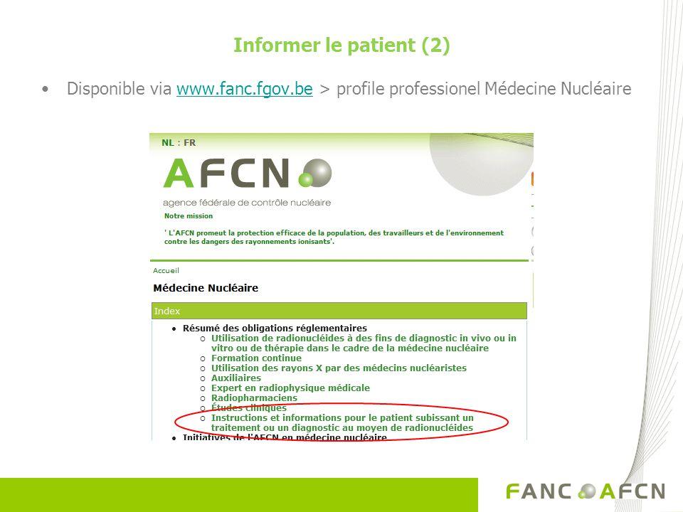 Informer le patient (2) Disponible via www.fanc.fgov.be > profile professionel Médecine Nucléairewww.fanc.fgov.be
