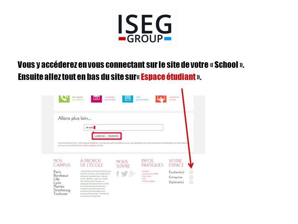 Vous y accéderez en vous connectant sur le site de votre « School ». Ensuite allez tout en bas du site sur« Espace étudiant ».