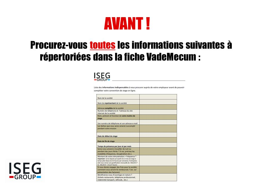 AVANT ! Procurez-vous toutes les informations suivantes à répertoriées dans la fiche VadeMecum :