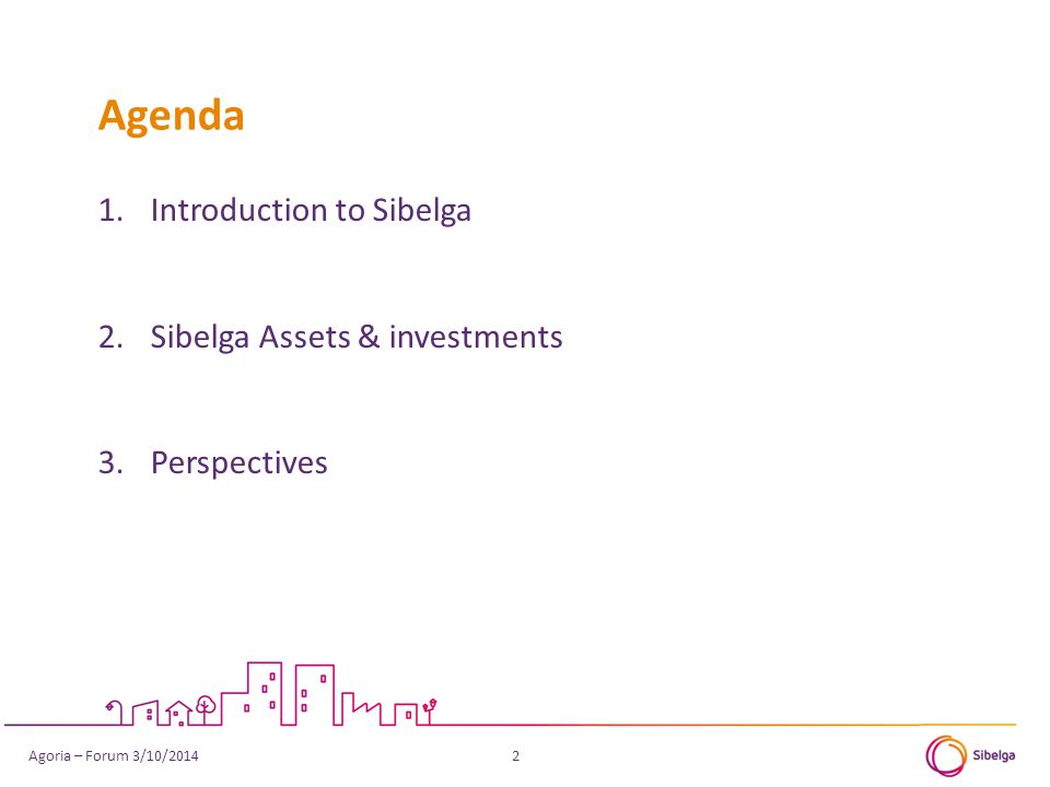 1.Introduction to Sibelga 2.Sibelga Assets & investments 3.Perspectives Agenda 13Agoria – Forum 3/10/2014