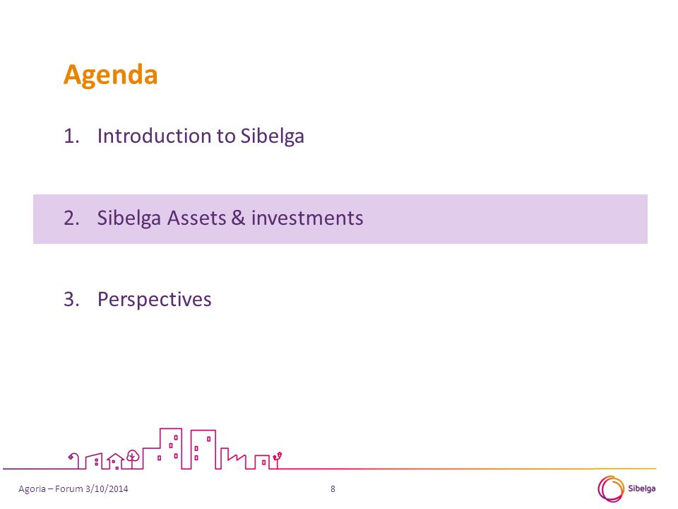 1.Introduction to Sibelga 2.Sibelga Assets & investments 3.Perspectives Agenda 8Agoria – Forum 3/10/2014