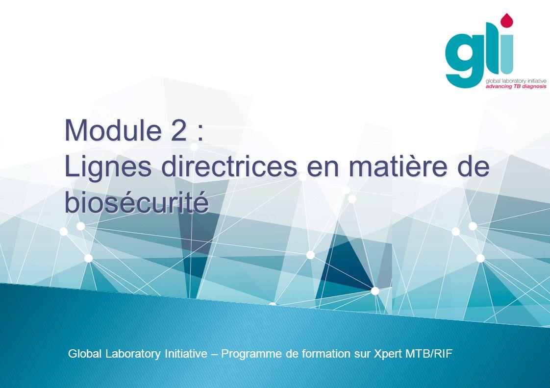 Module 2 : Lignes directrices en matière de biosécurité Global Laboratory Initiative – Programme de formation sur Xpert MTB/RIF