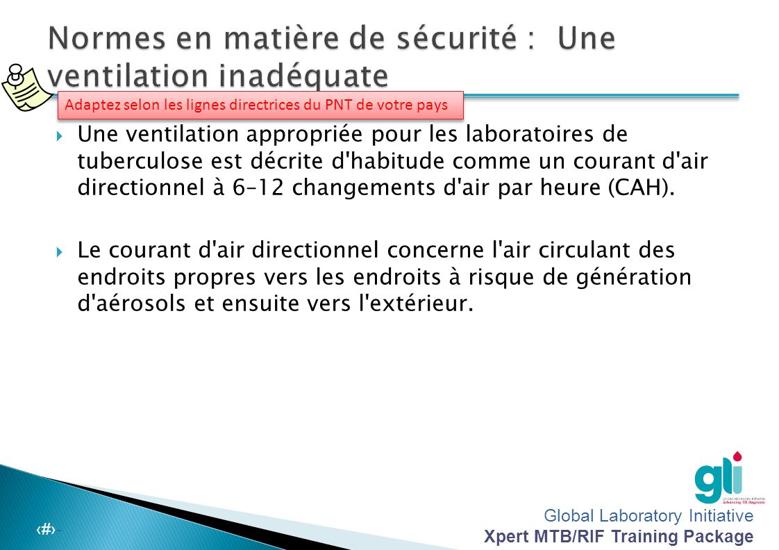 Global Laboratory Initiative Xpert MTB/RIF Training Package -‹#›-  Pour les procédures à faible risque, une ventilation naturelle suffira, à conditio