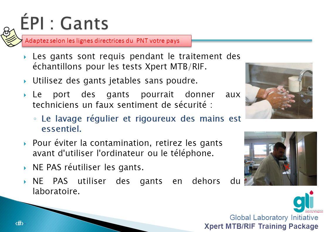 Global Laboratory Initiative Xpert MTB/RIF Training Package -‹#›-  Gants : essentiels (sans poudres et jetables).  Blouses de laboratoire : essentie