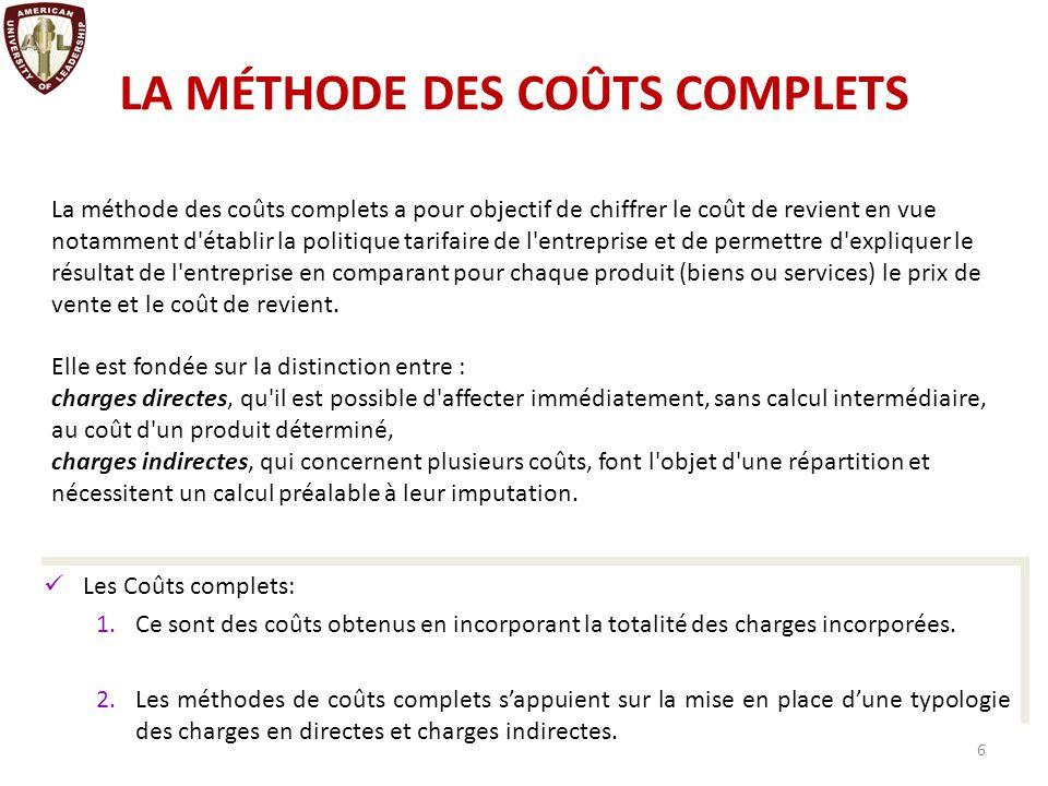 LA MÉTHODE DES COÛTS COMPLETS La méthode des coûts complets implique le découpage de l entreprise en un certain nombre de centres d analyses (processus), qui sont des divisions fonctionnelles de l entreprise.