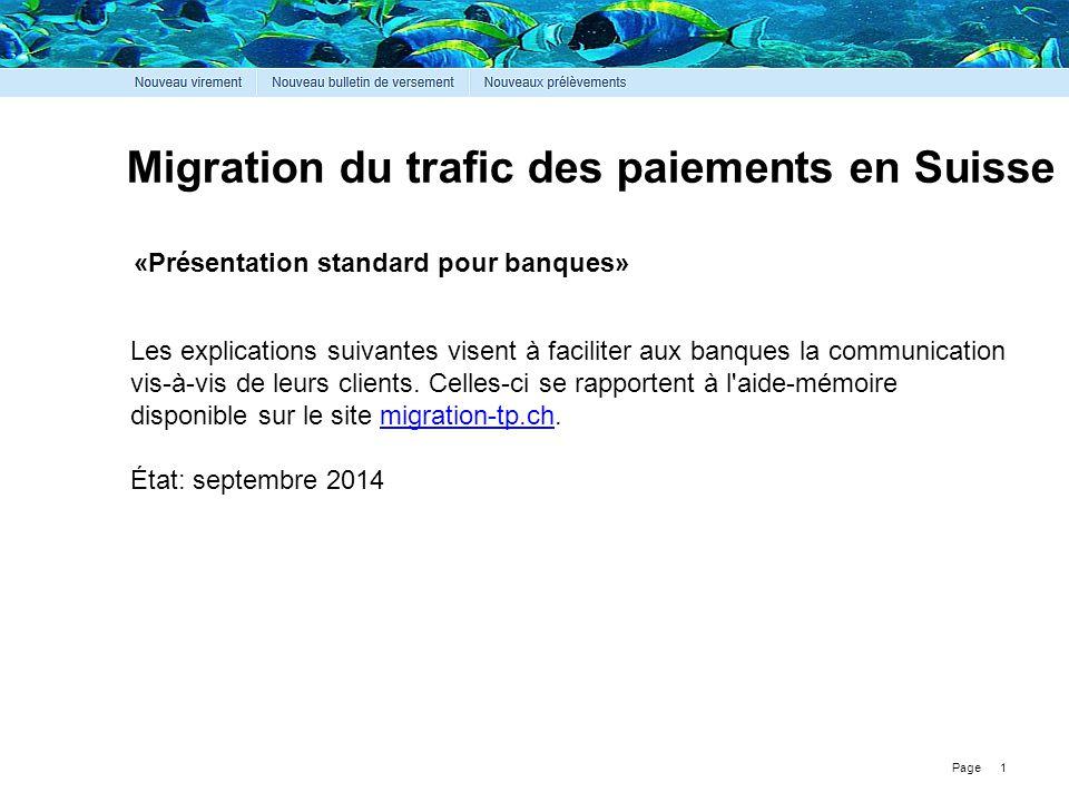 Page Migration du trafic des paiements en Suisse «Présentation standard pour banques» Les explications suivantes visent à faciliter aux banques la com