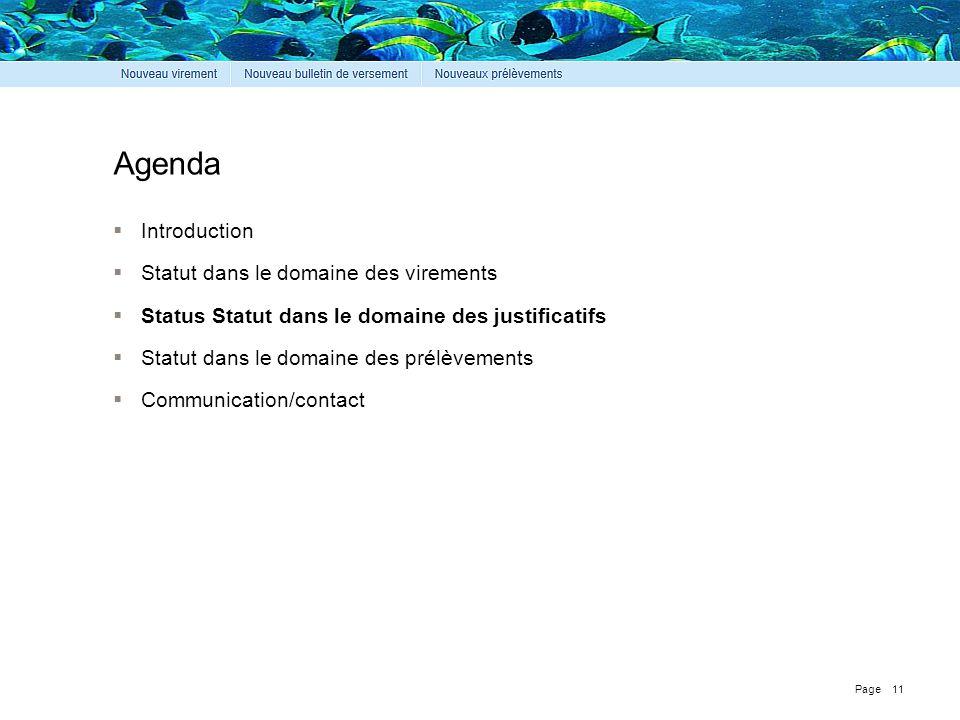 Page Agenda  Introduction  Statut dans le domaine des virements  Status Statut dans le domaine des justificatifs  Statut dans le domaine des prélèvements  Communication/contact 11