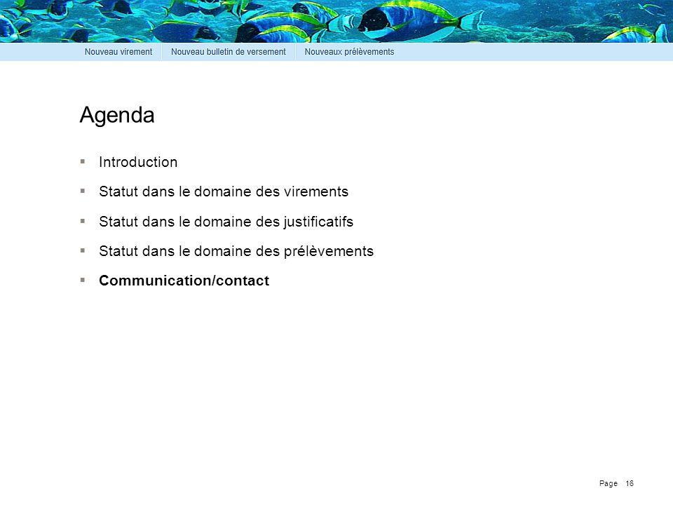 Page Agenda  Introduction  Statut dans le domaine des virements  Statut dans le domaine des justificatifs  Statut dans le domaine des prélèvements  Communication/contact 16