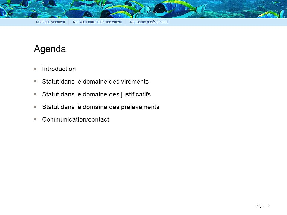 Page 2 Agenda  Introduction  Statut dans le domaine des virements  Statut dans le domaine des justificatifs  Statut dans le domaine des prélèvements  Communication/contact
