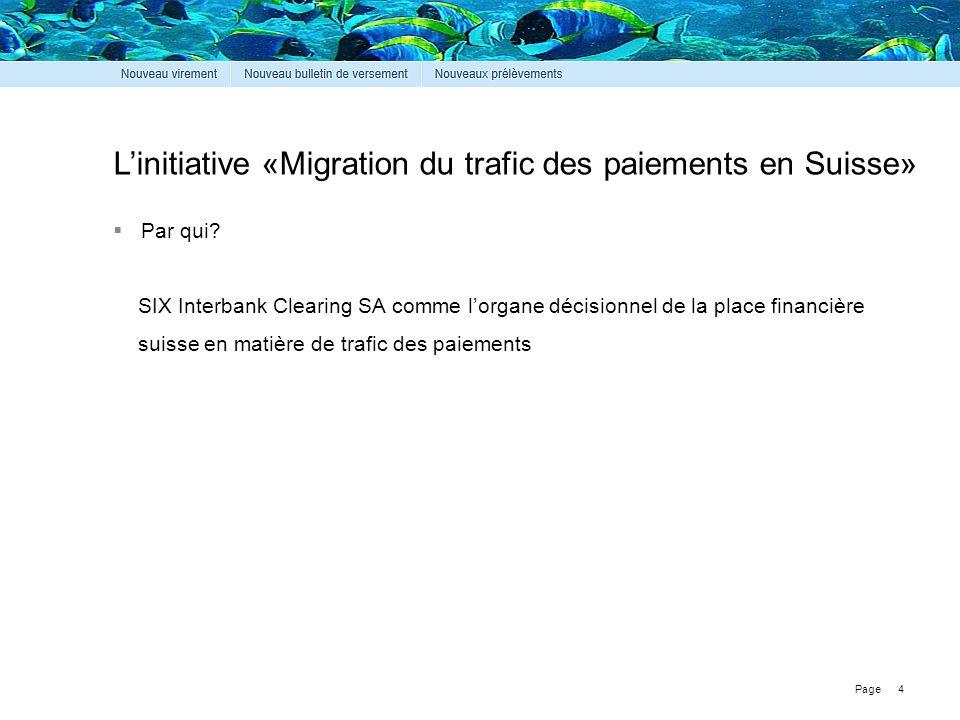 Page L'initiative «Migration du trafic des paiements en Suisse» 4  Par qui? SIX Interbank Clearing SA comme l'organe décisionnel de la place financiè