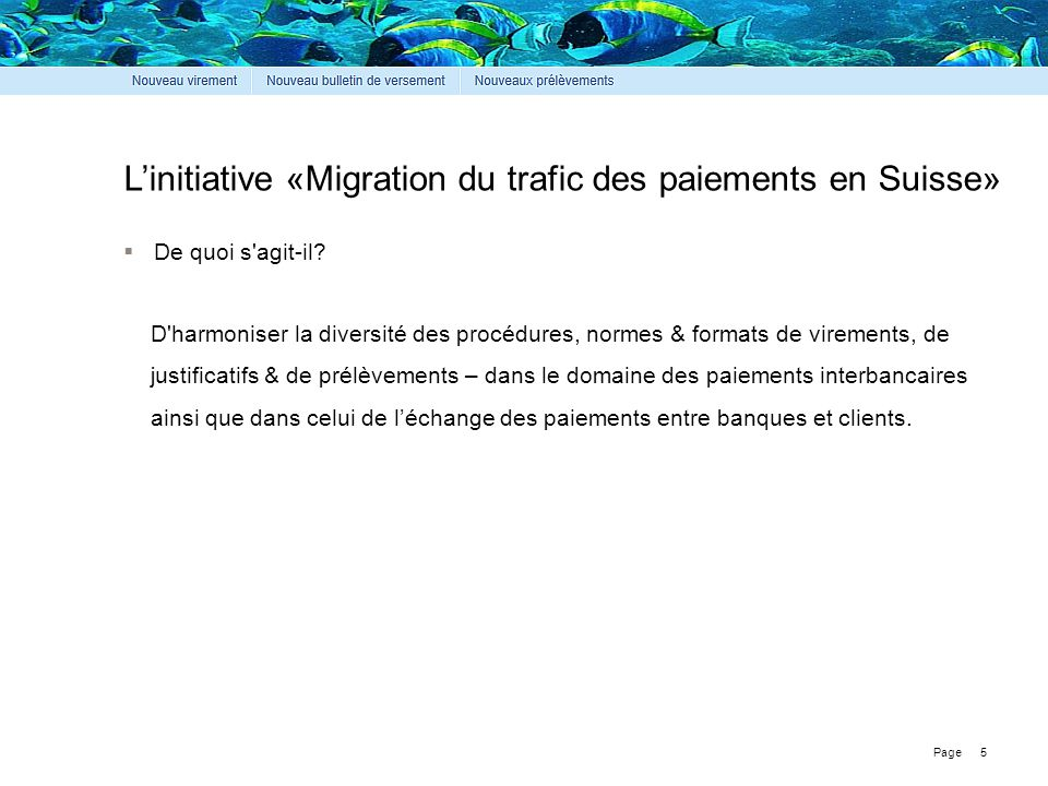Page L'initiative «Migration du trafic des paiements en Suisse» 5  De quoi s'agit-il? D'harmoniser la diversité des procédures, normes & formats de v
