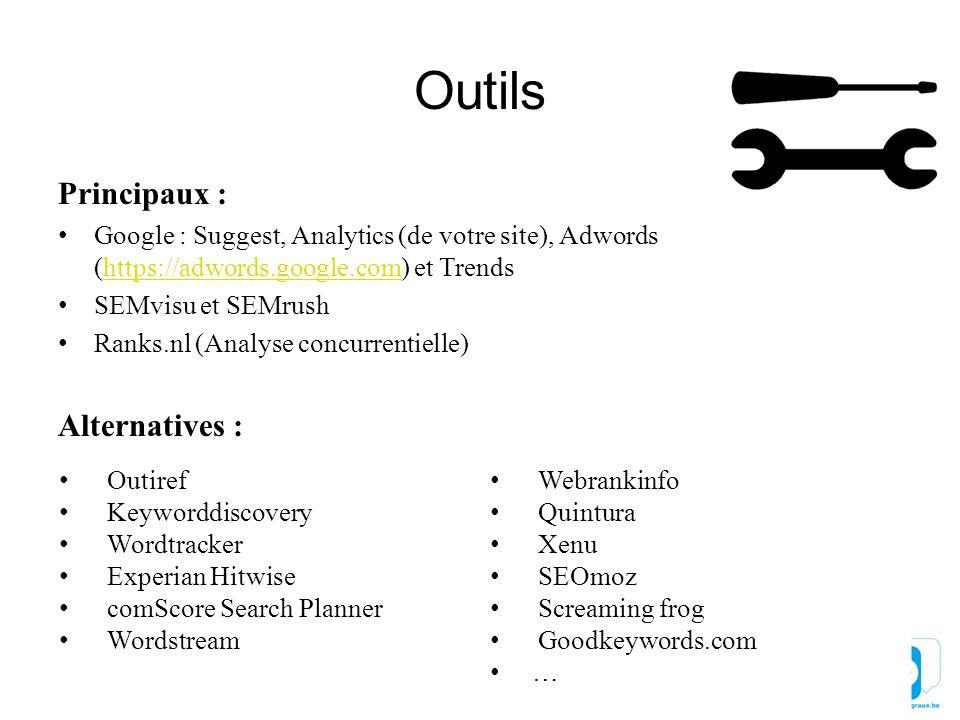 Principaux : Google : Suggest, Analytics (de votre site), Adwords (https://adwords.google.com) et Trendshttps://adwords.google.com SEMvisu et SEMrush