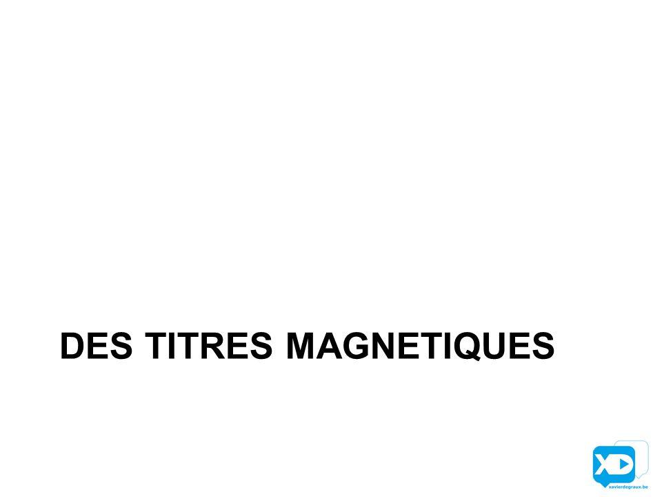 DES TITRES MAGNETIQUES