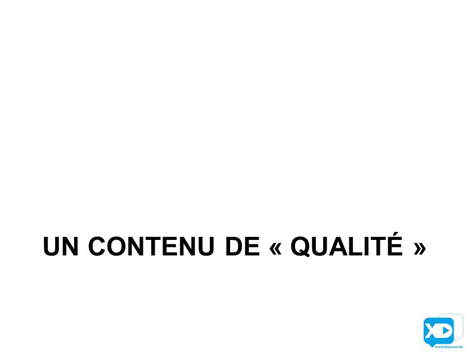 UN CONTENU DE « QUALITÉ »