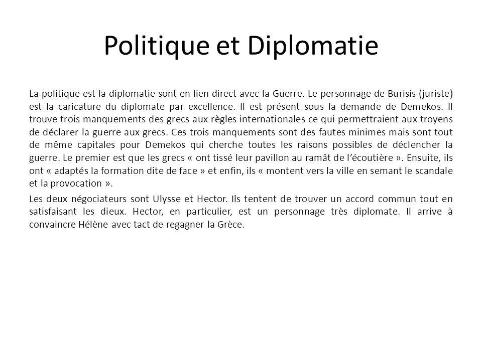 Politique et Diplomatie La politique est la diplomatie sont en lien direct avec la Guerre. Le personnage de Burisis (juriste) est la caricature du dip