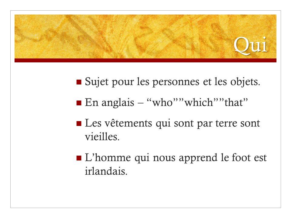"""Qui Sujet pour les personnes et les objets. En anglais – """"who""""""""which""""""""that"""" Les vêtements qui sont par terre sont vieilles. L'homme qui nous apprend l"""