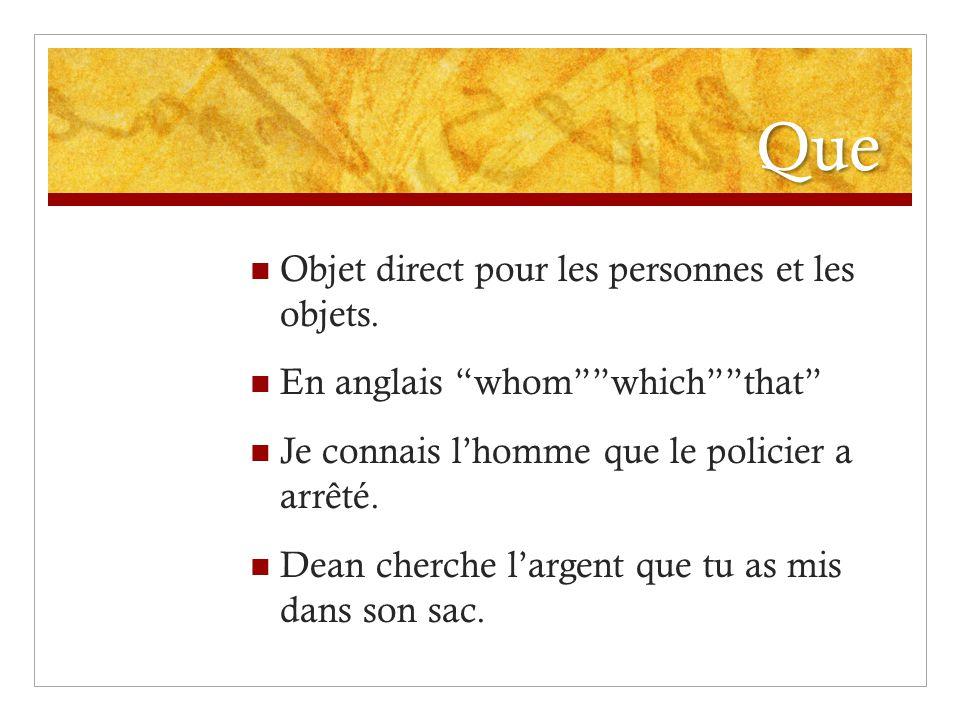 """Que Objet direct pour les personnes et les objets. En anglais """"whom""""""""which""""""""that"""" Je connais l'homme que le policier a arrêté. Dean cherche l'argent q"""