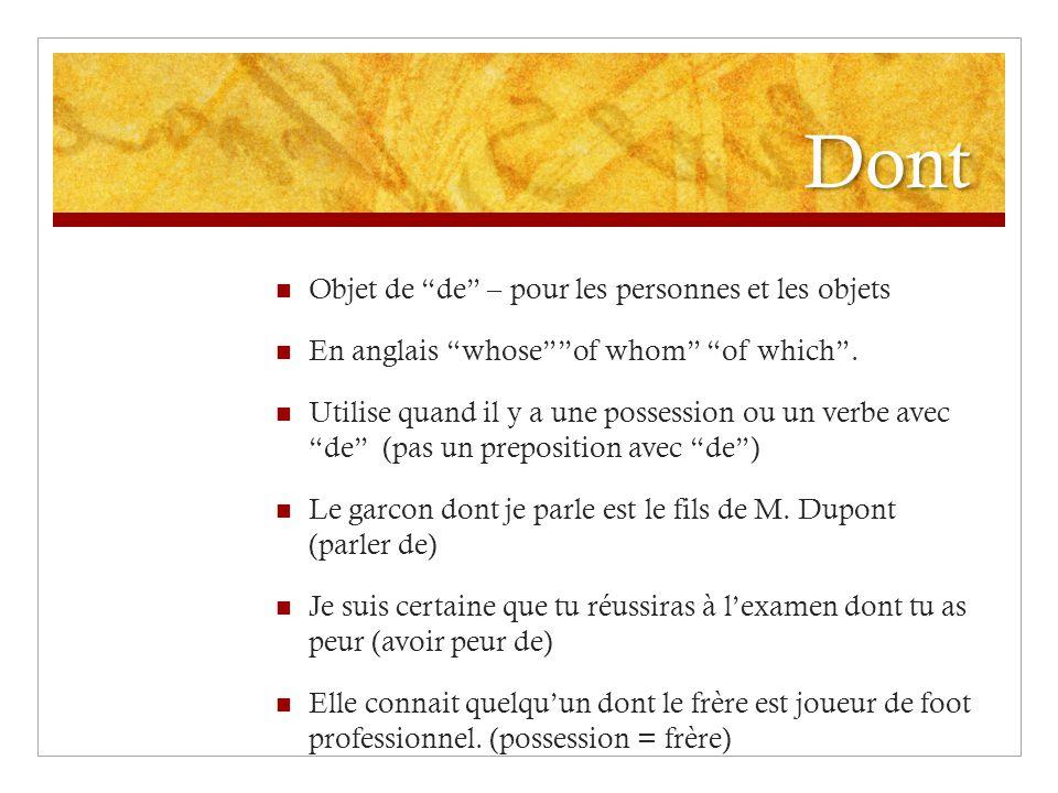 """Dont Objet de """"de"""" – pour les personnes et les objets En anglais """"whose""""""""of whom"""" """"of which"""". Utilise quand il y a une possession ou un verbe avec """"de"""