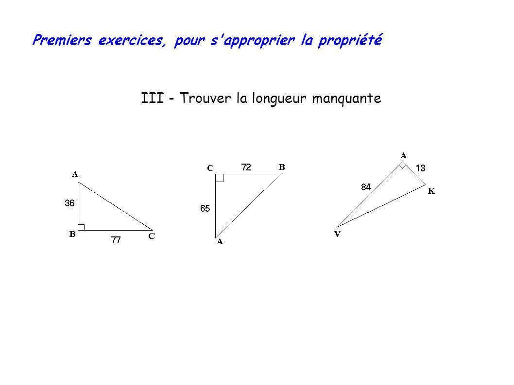 Premiers exercices, pour s approprier la propriété III - Trouver la longueur manquante