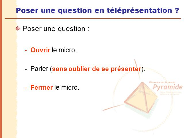 Poser une question en téléprésentation ? Poser une question : -Ouvrir le micro. -Parler (sans oublier de se présenter). -Fermer le micro.
