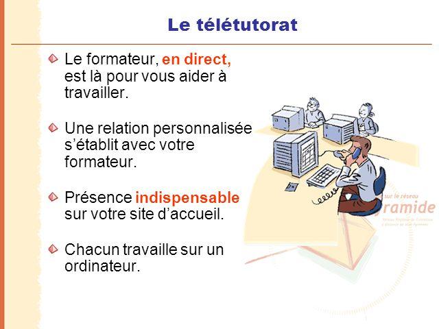 Le télétutorat Le formateur, en direct, est là pour vous aider à travailler. Une relation personnalisée s'établit avec votre formateur. Présence indis