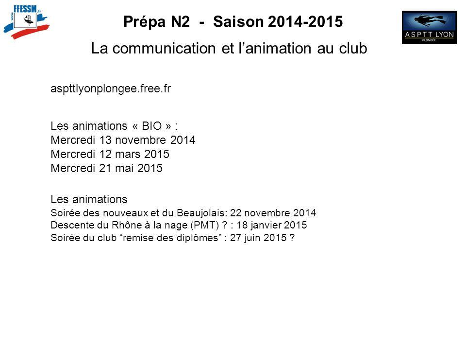Prépa N2 - Saison 2014-2015 La communication et l'animation au club aspttlyonplongee.free.fr Les animations Soirée des nouveaux et du Beaujolais: 22 n
