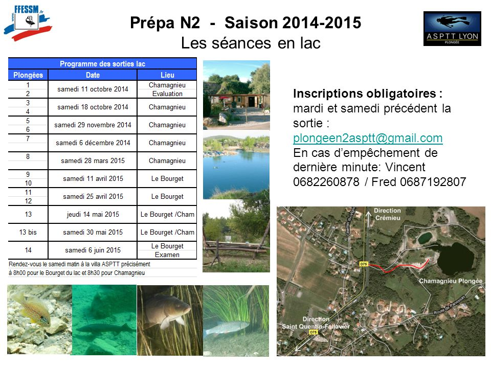 Prépa N2 - Saison 2014-2015 Les séances en lac Inscriptions obligatoires : mardi et samedi précédent la sortie : plongeen2asptt@gmail.com plongeen2asp
